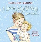 I Love My Baby Because! (0007398530) by Simons, Paullina