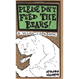 Please Don't Feed the Bears: A Vegan Cookbookby Asbjorn Itonsus