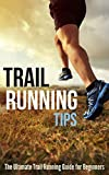 Trail Running Tips: The Ultimate Trail Running Guide for Beginners