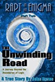 The Unwinding Road:  A Journey Beyond the Boundaries of Logic (Rapt in an Enigma Book 2)
