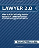 img - for Lawyer 2.0: How to Build a Six-Figure Solo Practice in 12 Months or Less: Essential Technology for Solo Practitioners book / textbook / text book