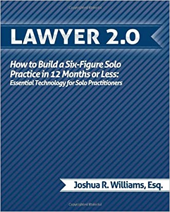 Lawyer 2.0: How to Build a Six-Figure Solo Practice in 12 Months or Less: Essential Technology for Solo Practitioners