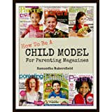 How To Be A Child Model For Parenting Magazines ~ Samantha Bakersfield
