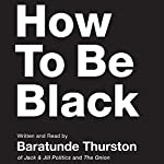 How to Be Black | Baratunde Thurston