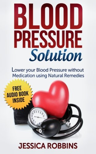 Blood Pressure Solution: How to lower your Blood Pressure without medication using Natural Remedies (Natural Remedies, Blood Pressure, Hypertension) (Blood Pressure Lower compare prices)