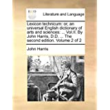 Lexicon technicum: or, an universal English dictionary of arts and sciences: ... Vol.II. By John Harris, D.D....