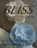 Bliss: A Millinery Flower Pattern Using Household Items (Millinery Flowers At Home)