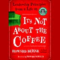 It's Not About the Coffee: Leadership Principles from a Life at Starbucks (       UNABRIDGED) by Howard Behar Narrated by Malcolm Hillgartner