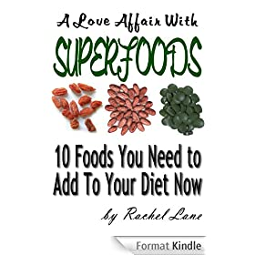 A Love Affair With Superfoods:Ten Foods You Need to Add to Your Diet Now (Love Affair With Food Book 2) (English Edition)