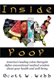 Inside Poop: America's leading colon therapist defies conventional medical wisdom about your health and well-being