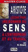 Aristote : le�ons pour (re)donner du sens � l'entreprise et au travail par Girard