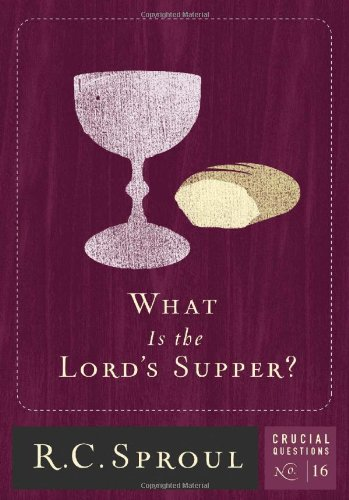 What is The Lord's Supper? (Crucial Questions (Reformation Trust))
