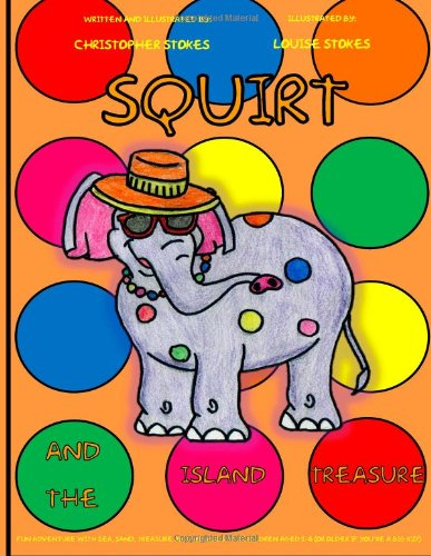 Sale alerts for CreateSpace Independent Publishing Platform Squirt and the Island Treasure: 3 (Squirt the Spotty Elephant) - Covvet