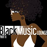 Black Music Lounge Part 2 - Chill To The Soul Of R&B