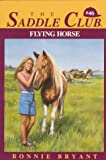 FLYING HORSE (Saddle Club #46) (0553482645) by Bryant, Bonnie