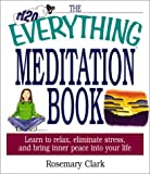 img - for The Everything Meditation Book: Learn to Relax, Eliminate Stress, and Bring Inner Peace Into Your Life (Everything (New Age)) book / textbook / text book