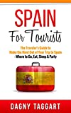 Spain: For Tourists! - The Traveler's Guide to Make The Most Out of Your Trip to Spain - Where to Go, Eat, Sleep & Party
