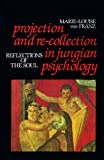 Projection and Re-Collection in Jungian Psychology: Reflections of the Soul (Reality of the Psyche Series) (0875484174) by Marie-Louise Von Franz