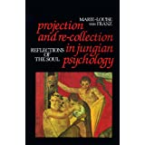 Projection and Re-Collection in Jungian Psychology: Reflections of the Soul (Reality of the Psyche Series)by Marie-Louise Von Franz