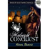 Midnight Conquest (Bonded By Blood Vampire Chronicles Book 1) ~ Arial Burnz