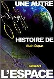echange, troc Alain Dupas - Une autre histoire de l'espace