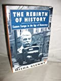 The Rebirth of History: Eastern Europe in the Age of Democracy (0140143947) by Glenny, Misha