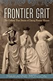 img - for Frontier Grit: The Unlikely True Stories of Daring Pioneer Women book / textbook / text book