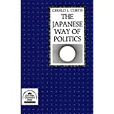 The Japanese Way of Politics (Studies of the East Asian Institute)by G Curtis
