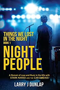 Night People, Book 1 - Things We Lost In The Night: A Memoir Of Love And Music In The 60s With Stark Naked And The Car Thieves by Larry J Dunlap ebook deal