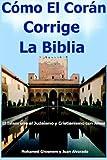 """""""Como El Coran Corrige La Biblia, El Islam une al Judaismo y Cristianismo con Amor"""" (Spanish Edition)"""