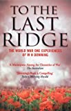 img - for To the Last Ridge: The World War I Experiences of W.H.Downing book / textbook / text book