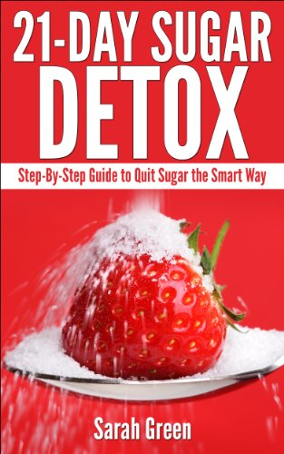 21-Day Sugar Detox: Step-by-Step Guide to Quit Sugar the Smart Way by Sarah Green