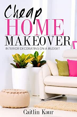 Amazon.com: Cheap Home Makeover: Interior Decorating On A