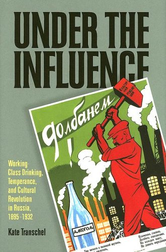 Under the Influence: Working-Class Drinking, Temperance, and Cultural Revolution in Russia, 1895-1932 (Pitt Russian East