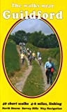 The Walks Near Guildford: 40 Short Walks 4-6 Miles, Linking North Downs Surrey Hills Wey Navigation