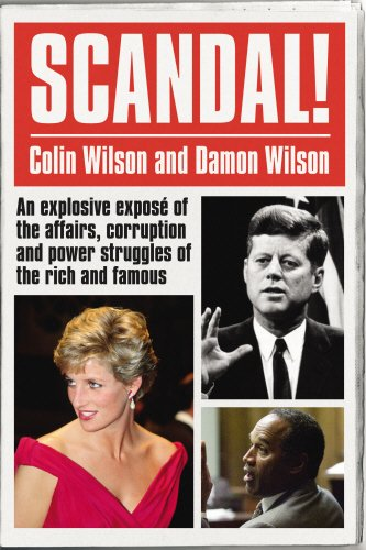 Scandal!: An Explosive Exposé of the Affairs, Corruption and Power Struggles of the Rich and Famous: An Explosive Expose of the Affairs, Corruption and Power Struggles of the Rich and Famous