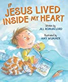 img - for If Jesus Lived Inside My Heart by Jill Roman Lord (2014) Board book book / textbook / text book