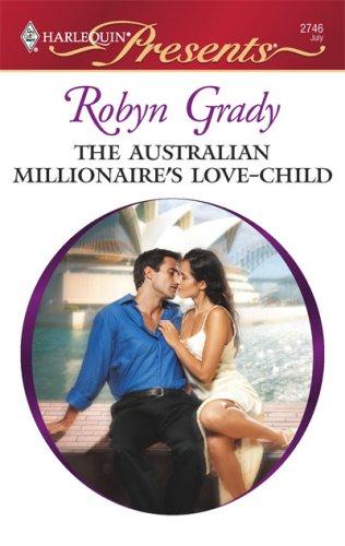 The Australian Millionaire's Love-Child (Harlequin Presents), ROBYN GRADY