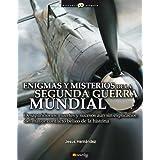 Enigmas y misterios de la Segunda Guerra Mundial: Desapariciones, muertes y sucesos aún sin explicación del mayor...