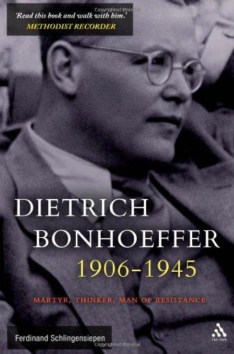 Dietrich Bonhoeffer 1906-1945: Martyr, Thinker, Man of Resistance, Ferdinand Schlingensiepen