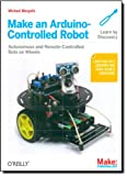 Make an Arduino-Controlled Robot (Make: Projects)