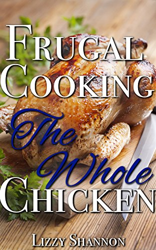 Frugal Cooking: The Whole Chicken by Lizzy Shannon