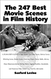 Sanford Levine The 247 Best Movie Scenes in Film History: A Filmgoer's Guide to Cigar Scenes. Car Chase Scenes, Haircut Scenes, Whistling Scenes, Dentist Scenes, ... Other Scenes Long Noted by Aficionados