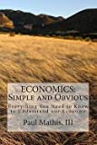 img - for Economics : Simple and Obvious: Everything You Need to Know to Understand Our Economy (Paperback)--by Paul C. Mathis III J. D. [2014 Edition] book / textbook / text book