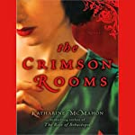 The Crimson Rooms: A Novel   Katharine McMahon