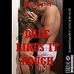 Dale Likes It Rough: A Rough Sex Erotica Story | Alice Farney