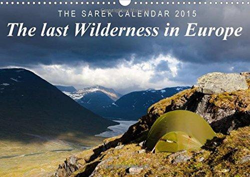 The last Wilderness in Europe. The Sarek Calendar 2016 / UK-Version (Wall Calendar 2016 DIN A3 Landscape): The last Wilderness in Europe: Summer- and ... calendar, 14 pages) (Calvendo Places)