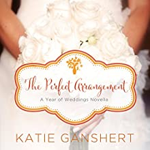 The Perfect Arrangement: An October Wedding Story (       UNABRIDGED) by Katie Ganshert Narrated by Crestina Hardie
