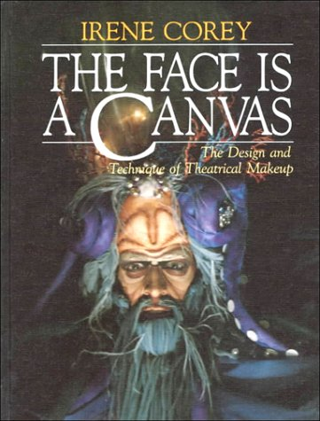 The Face Is a Canvas: The Design and Technique of Theatrical Makeup