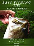 BASS FISHING TIPS PLASTIC WORMS: How...